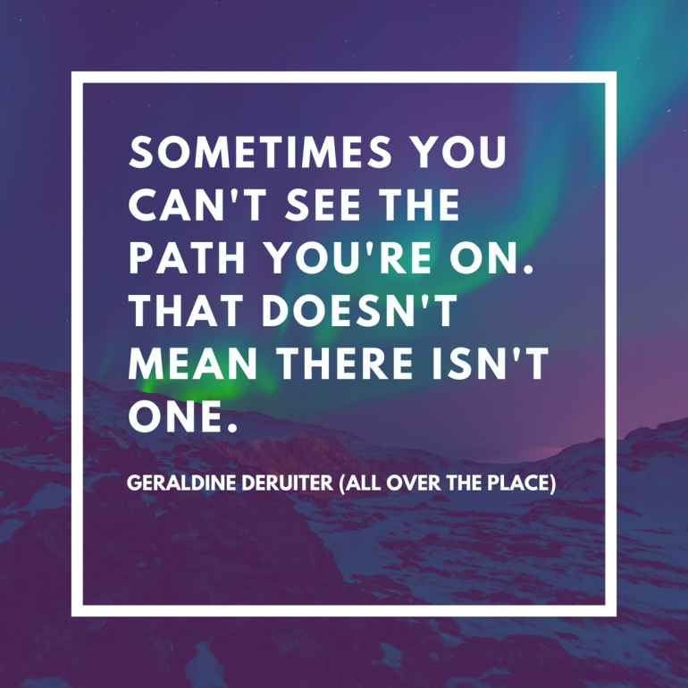 sometimes you can't see the path you're on. That doesn't mean there isn't one.