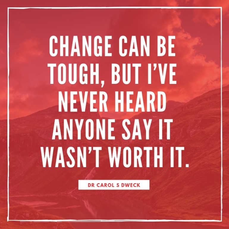 change can be tough, but i_ve never heard anyone say it wasn_t worth it.