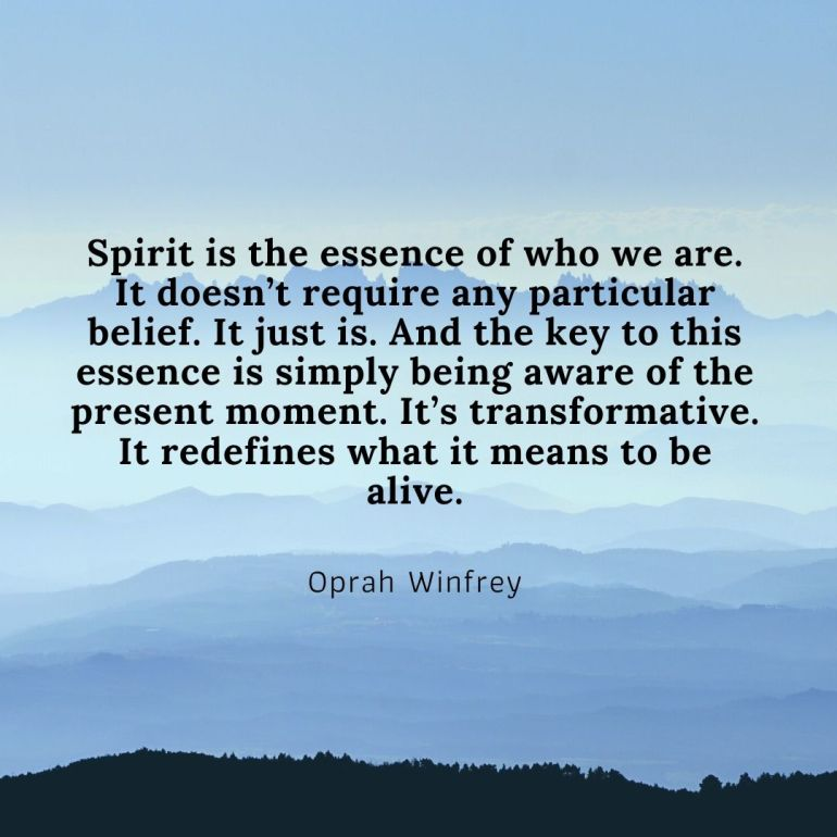 Spirit is the essence of who we are. It doesn't require any particular belief. It just is. And the key to this essence is simply being aware of the present moment. It's transformative. It redefines what it means to b
