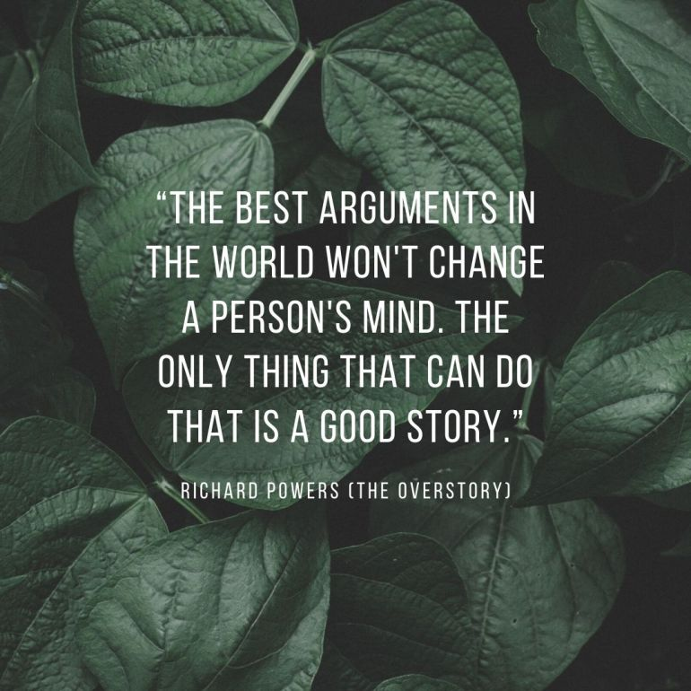 """The best arguments in the world won't change a person's mind. The only thing that can do that is a good story."""